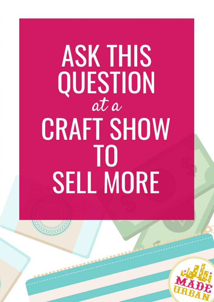 Ask this Question at a Craft Sale to Sell More