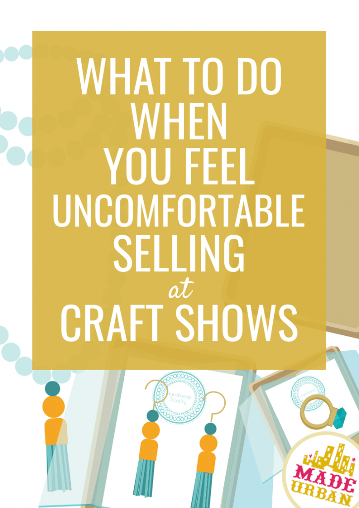 What to do when you Feel Uncomfortable Selling at Craft Shows