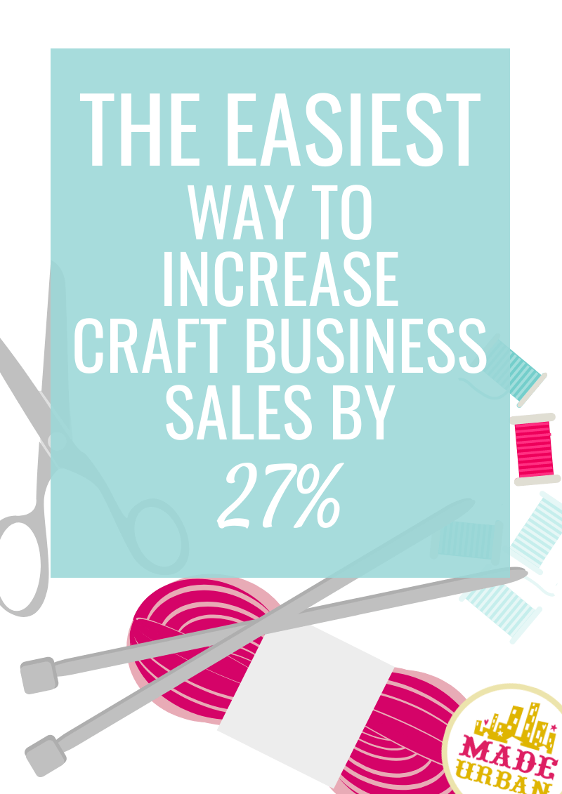 The Easiest Way to Increase Craft Business Sales by 27%