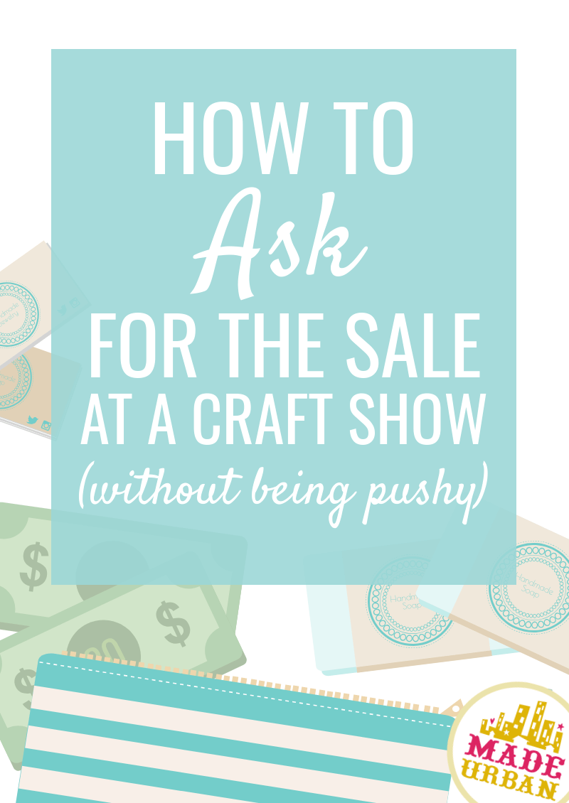 How to Ask for the Sale at a Craft Show (without being pushy)