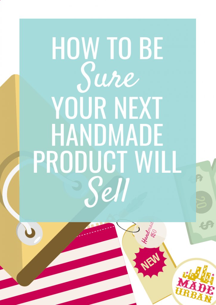 How to be sure your next handmade product will sell