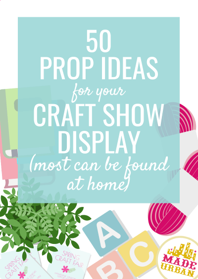 50 Prop Ideas for your Craft Show Display
