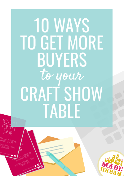 10 Ways to Get More Buyers to your Craft Show Table