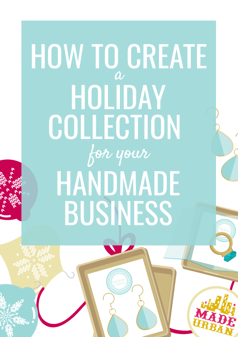 How to Create a Holiday Collection for your Handmade Business
