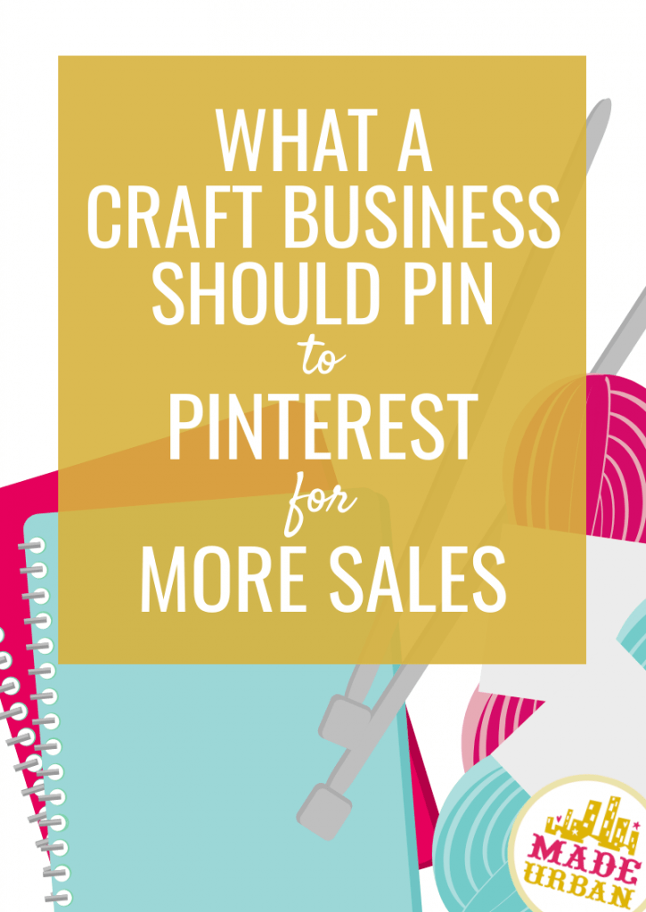 What a Craft Business should Pin to Pinterest for More Sales