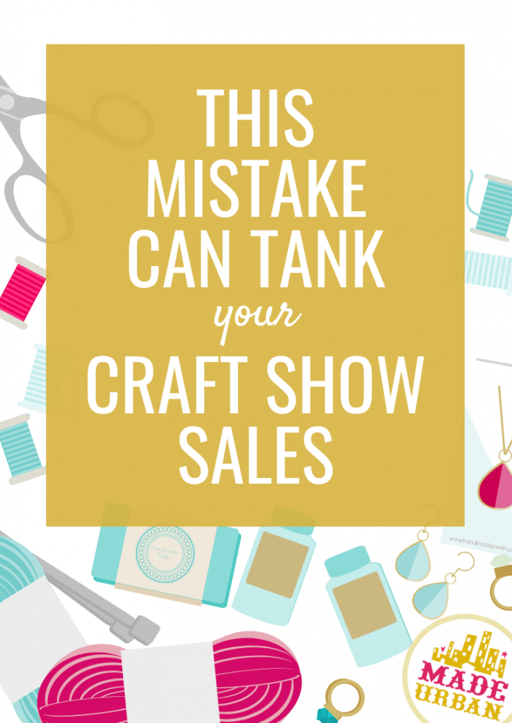 This Mistake can Tank your Craft Show Sales