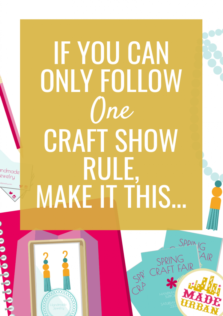 If you can only follow one craft show rule, make it this...