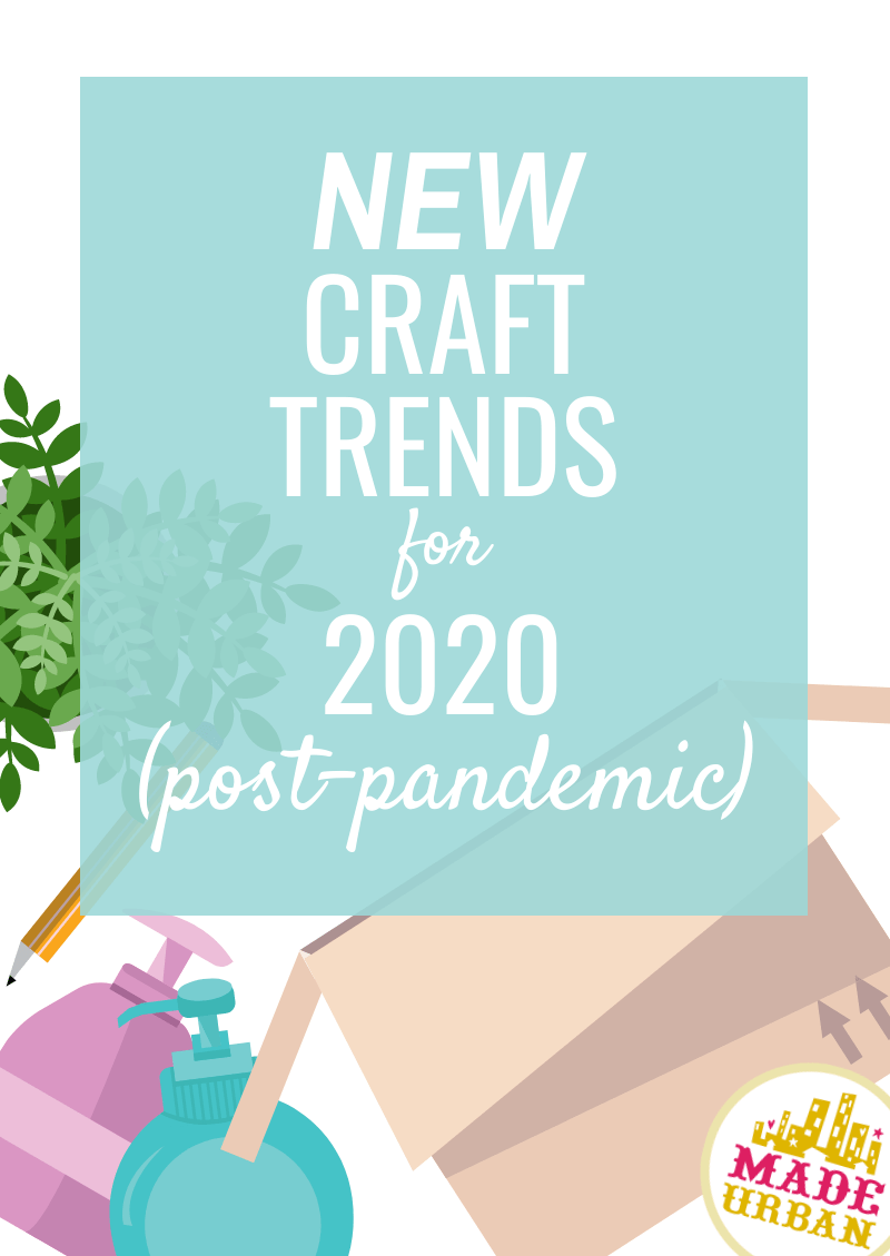New Craft Trends for 2020 (Post-Pandemic)