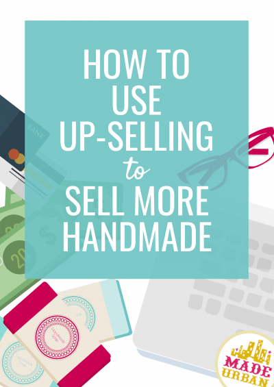 How to Use Up-Selling to Sell More Handmade