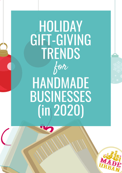 Holiday Gift-Giving Trends for Handmade Businesses (in 2020)
