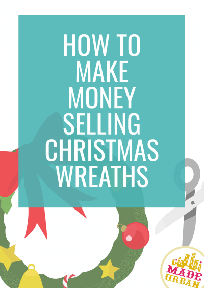 How to Make Money Selling Christmas Wreaths