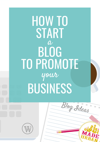 How to Start a Blog to Promote your Business