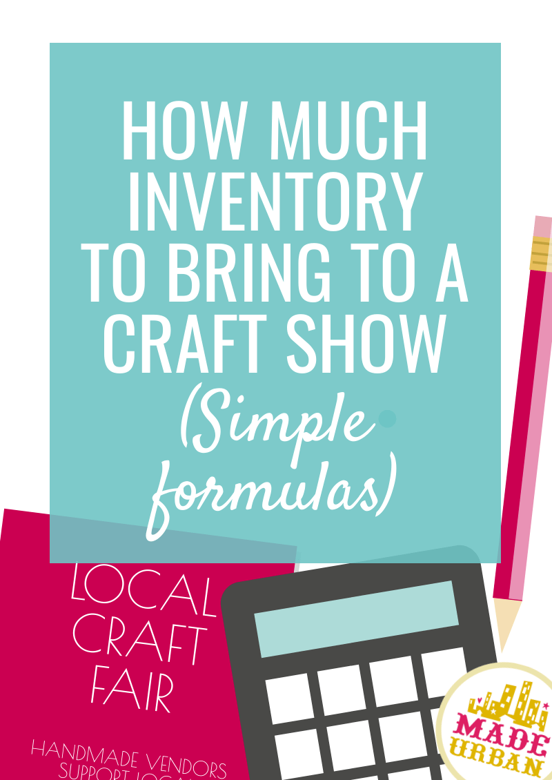 How Much Inventory To Bring to a Craft Show (Simple Formulas)