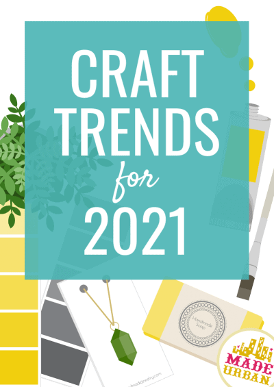 Craft Trends for 2021 (To Make & Sell)