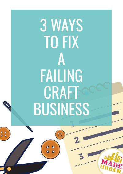 3 Ways to Fix a Failing Craft Business