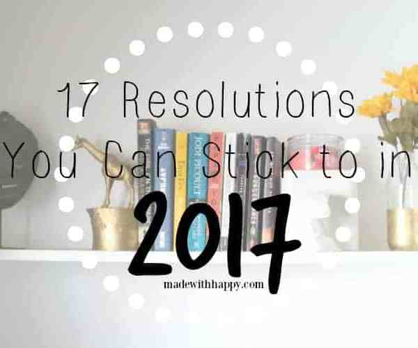 17 Resolutions You Can Stick To in 2017