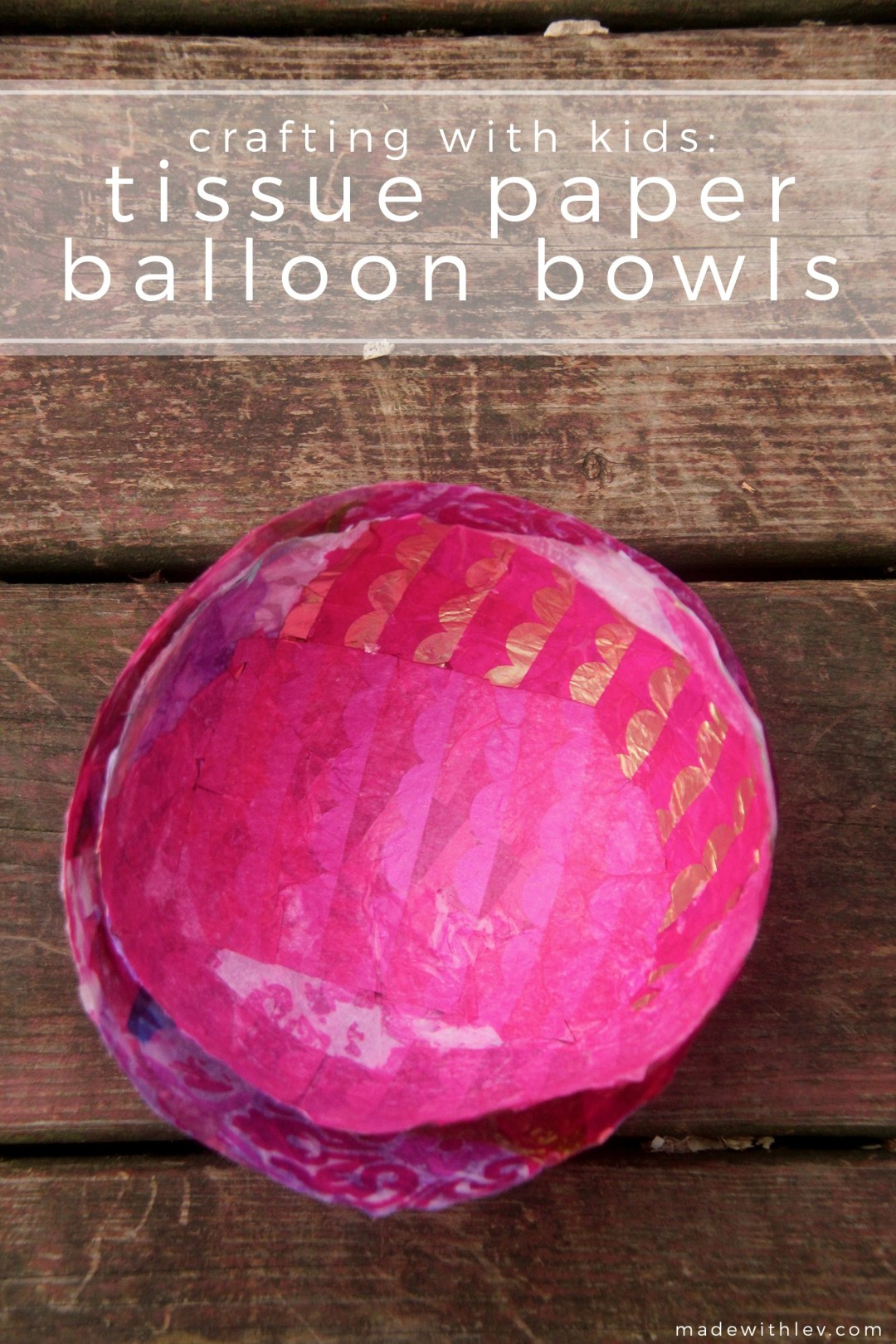 Crafting with Kids: Tissue Paper Balloon Bowls | #craftingwithkids #kidscrafts #balloonbowls #tissuepapercraft #tissuepaper #gluecrafts #familycraft #craftideas #craftproject