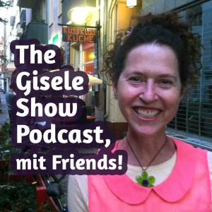 Nov 7 - The Brand New Gisele Show Podcast, mit Friends!