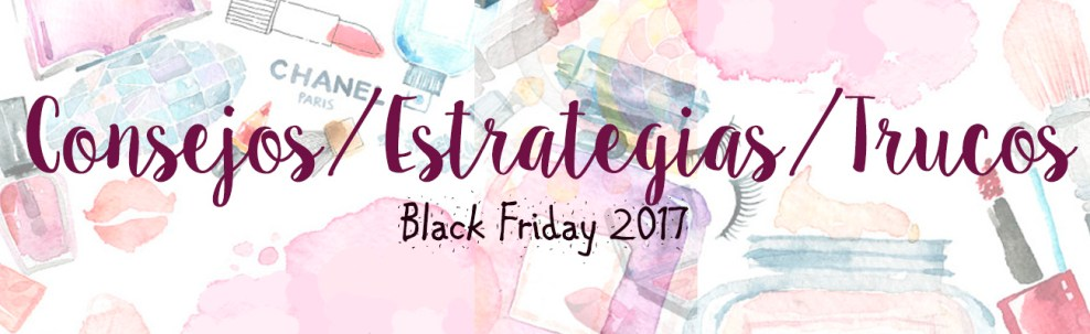 Black Friday 2017 black friday amazon black friday belleza black friday maquillalia black friday primor black friday sephora consejos trucos 2017