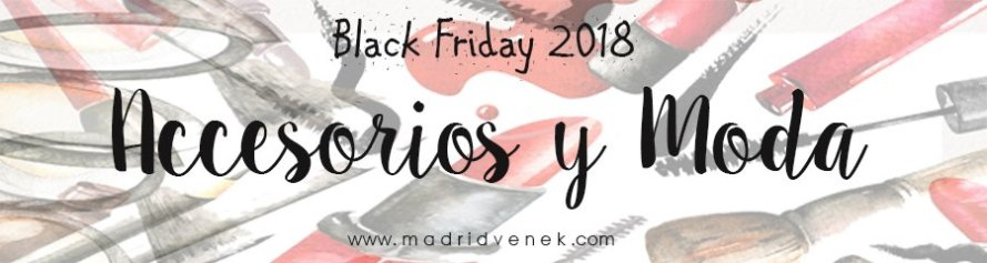 accesorios complementos moda descuentos black friday 2018 cyber monday 2018 madridvenek