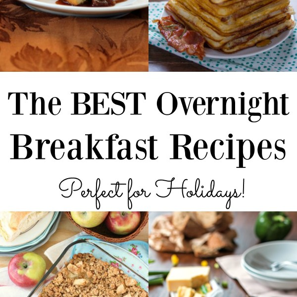 The BEST Overnight Breakfast Recipes! Easy sweet or savory breakfast dishes perfect for Holidays!