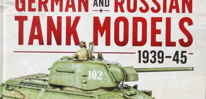 Book review – German and Russian Tank Models 1939-1945