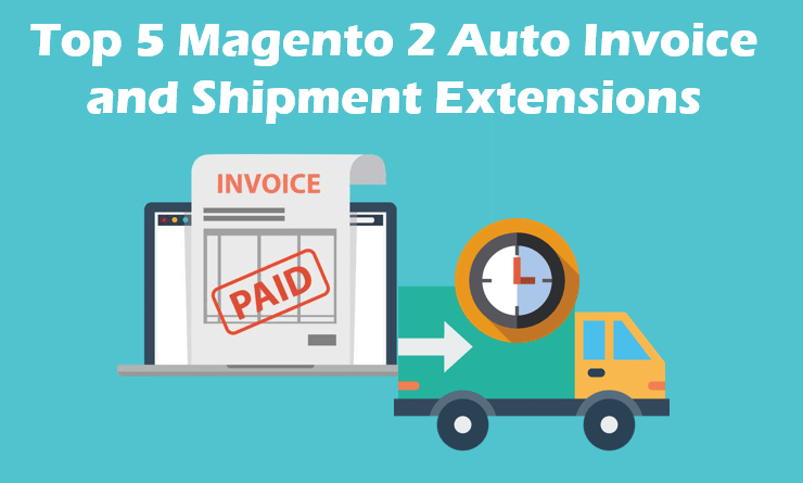 Top 5 Magento 2 Auto Invoice and Shipment Extensions