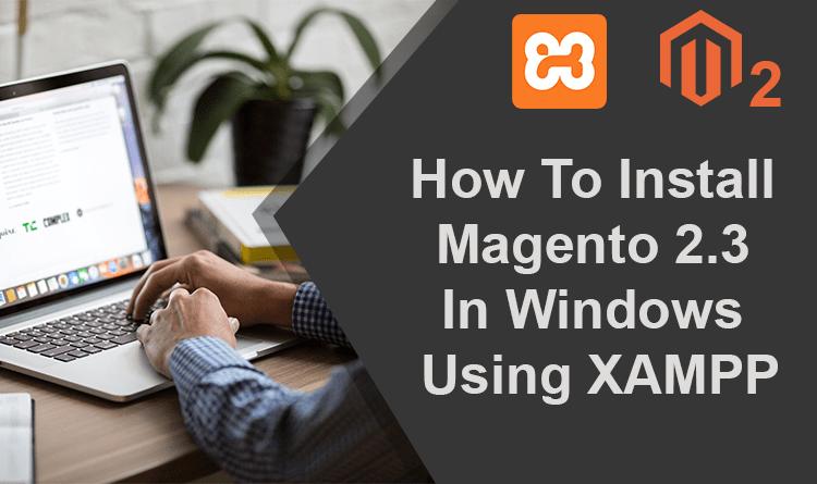 How To Install Magento 2.3 In Windows Using XAMPP