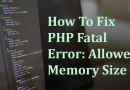 How To Fix PHP Fatal Error Allowed Memory Size