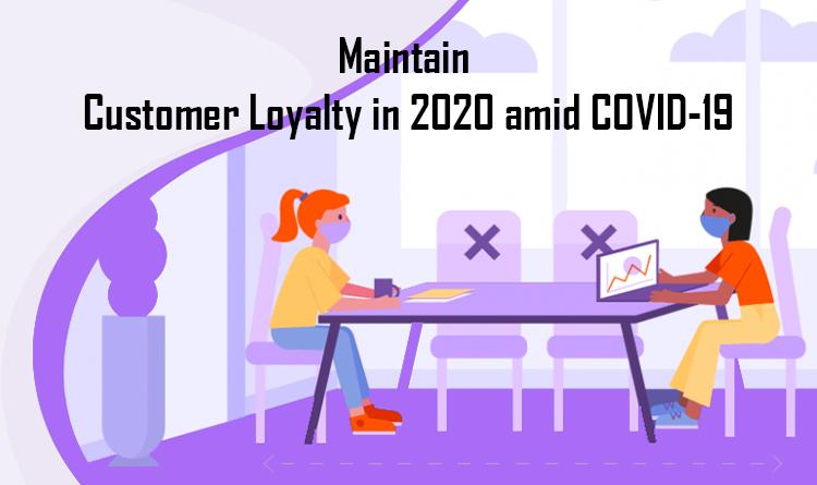 Maintain Customer Loyalty in 2020 amid COVID-19 (1)