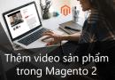 Hướng dẫn thêm video sản phẩm trong Magento 2