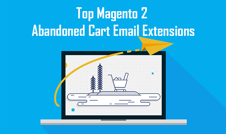 Top Magento 2 Abandoned Cart Email Extensions
