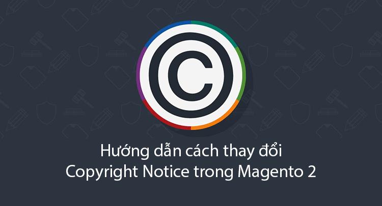 Hướng dẫn cách thay đổi Copyright Notice trong Magento 2