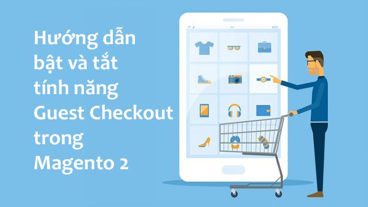 Hướng dẫn bật và tắt tính năng Guest Checkout trong Magento 2