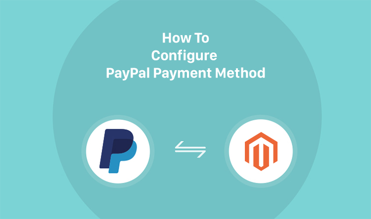 How To Configure PayPal Payment Method In Magento 2