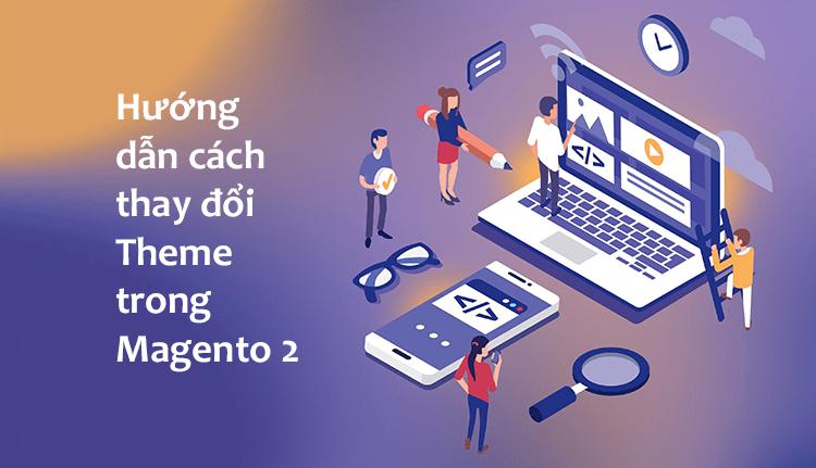 Hướng dẫn cách thay đổi Theme trong Magento 2