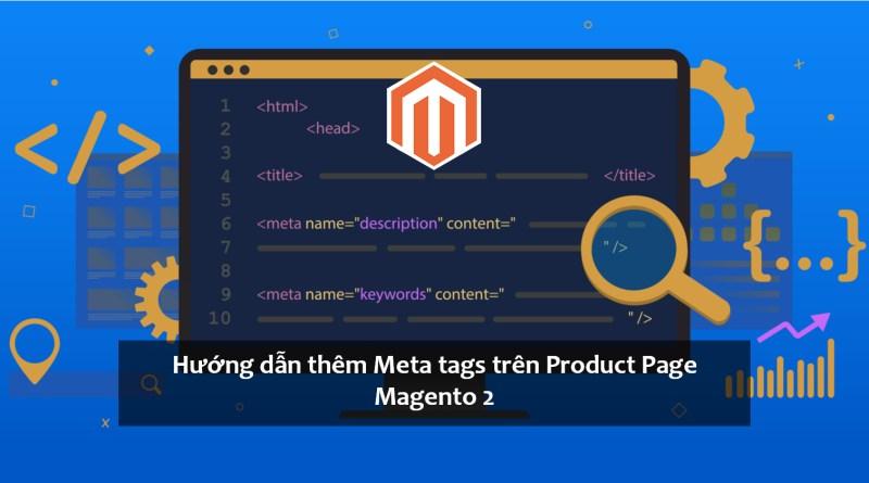 Hướng dẫn thêm Meta tags trên Product Page Magento 2