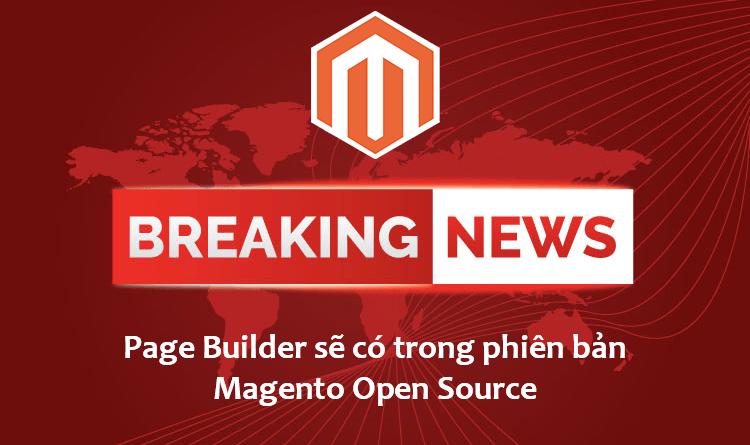 Page Builder sẽ có trong phiên bản Magento Open Source
