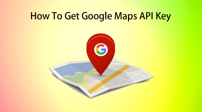 How To Get Google Maps API Key