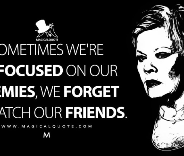 Sometimes Were So Focused On Our Enemies We Forget To Watch Our Friends