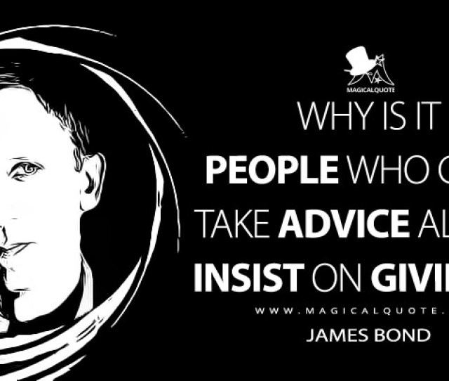 Why Is It People Who Cant Take Advice Always Insist On Giving It