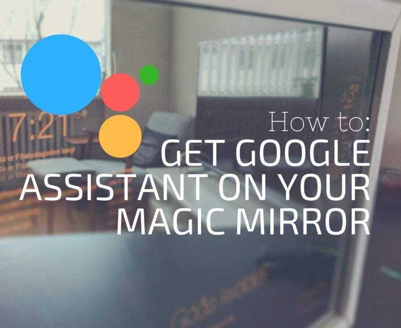 Get Google Assistant on Your Magic Mirror!