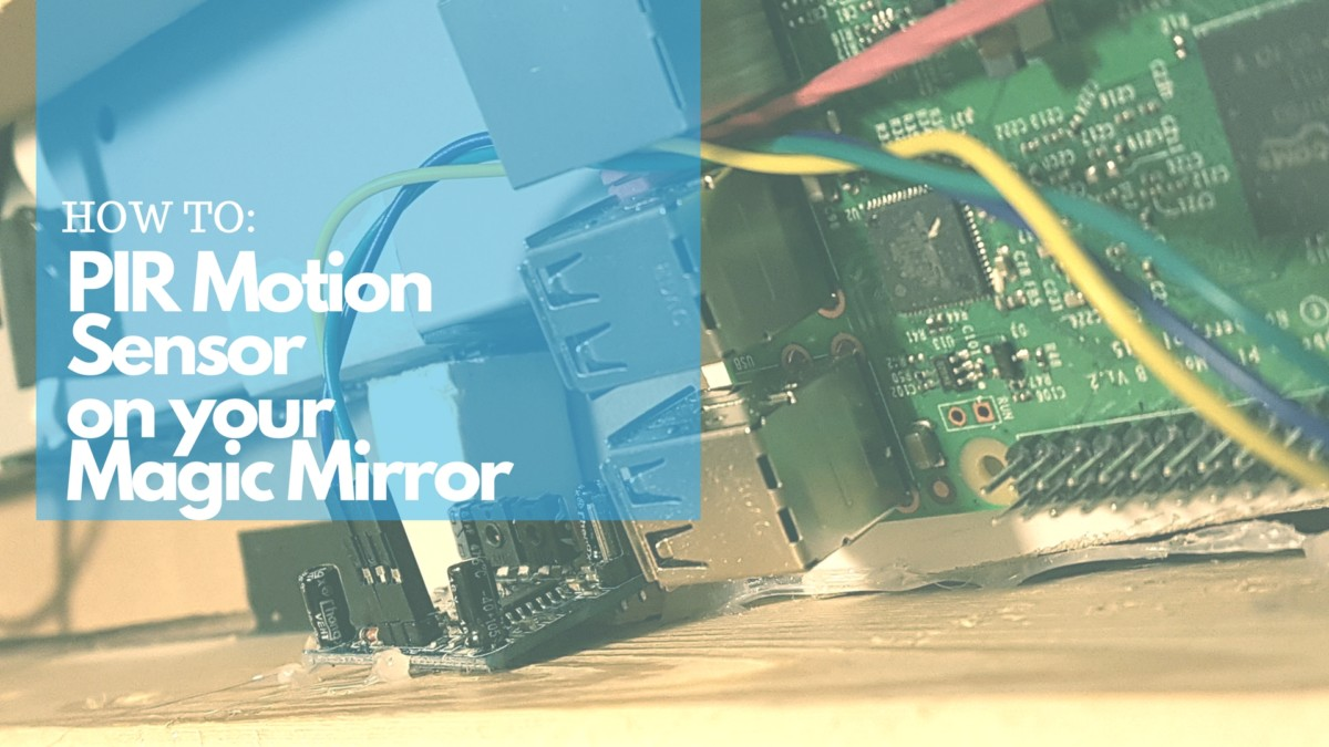 how to install a pir motion sensor on your raspberry pi magic rh magicmirrorcentral com