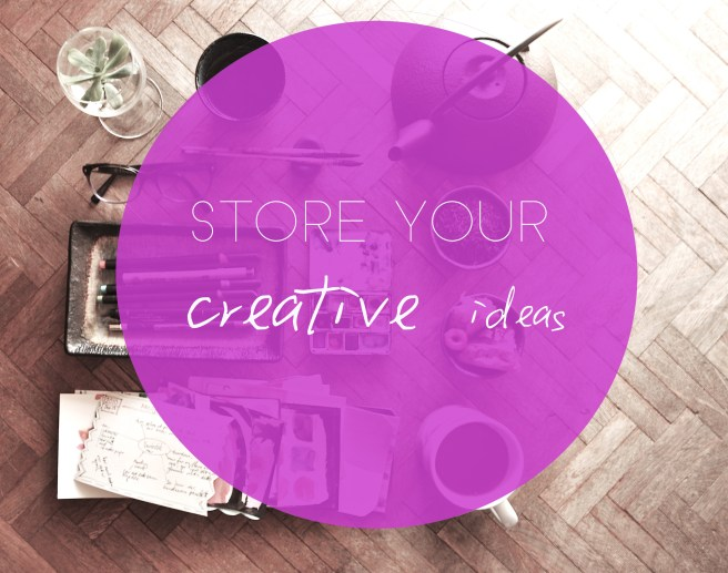 Store your creative ideas