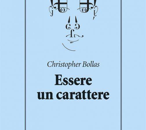 """""""Essere un carattere"""", di Christopher Bollas per conoscere meglio se stessi"""