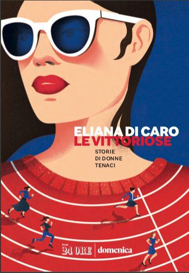 """""""Le vittoriose"""", ritratti interviste di donne forti e coraggiose di Eliana Di Caro"""