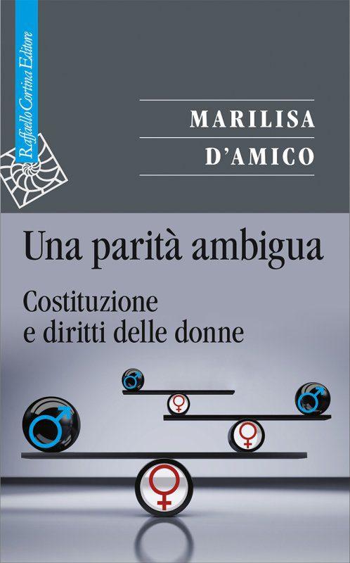 """""""Una parità ambigua"""", il libro di Marilisa D'Amico che racconta le tappa dell'uguaglianza di genere"""