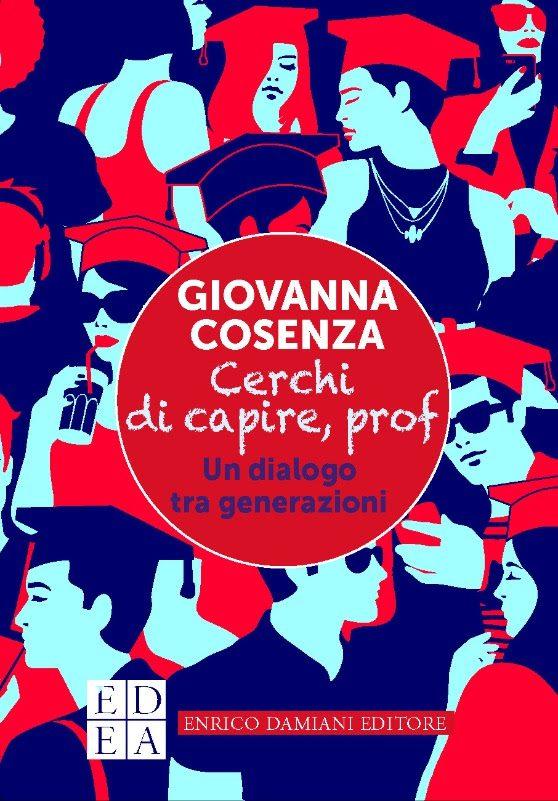 """""""Cerchi di capire, prof"""", Giovanna Cosenza racconta il difficile dialogo tra giovani e adulti di oggi"""