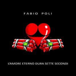"""""""L'amore eterno dura sette secondi"""", il nuovo singolo di Fabio Poli"""