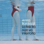 La-felicità-non-va-interrotta-di-Anna-Bardazzi